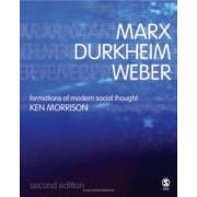 Marx, Durkheim, Weber by Kenneth Morrison