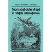 Teoria razboiului drept in relatiile internationale - Roxana-Alexandra Costinescu