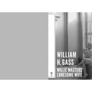 Willie Master's Lonesome Wife by William H. Gass