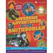 Awesome Adventures at the Smithsonian: The Official Kids Guide to the Smithsonian Institution, Paperback