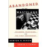 Abandoned in the Wasteland by Newton Minow