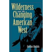 Wilderness and the Changing American West by Gundars Rudzitis