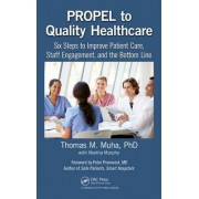 Propel to Quality Healthcare: Six Steps to Improve Patient Care, Staff Engagement, and the Bottom Line