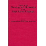 Issues in the Phonology and Morphology of the Major Iberian Languages by Fernando Martinez-Gil
