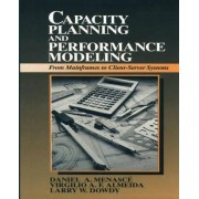 Capacity Planning and Performance Modeling:from Mainframes to Client-Server Systems by MENASCE ET AL