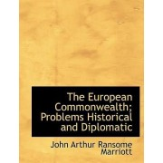 The European Commonwealth; Problems Historical and Diplomatic by John Arthur Ransome Marriott