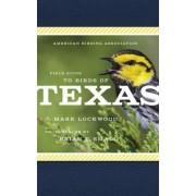 American Birding Association Field Guide to Birds of Texas by Mark W. Lockwood