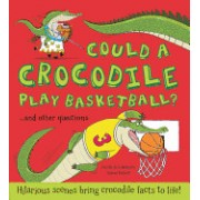 Could a Crocodile Play Basketball?: ...and Other Questions - Hilarious Scenes Bring Crocodile Facts to Life!
