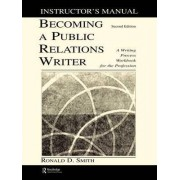 Becoming a Public Relations Writer Instructor's Manual by Ronald D. Smith
