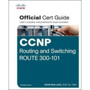 CCNP Routing and Switching Route 300-101 Official CERT Guide by Kevin Wallace