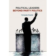 Political Leaders Beyond Party Politics by Fortunato Musella