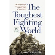 The Toughest Fighting in the World by George H. Johnston