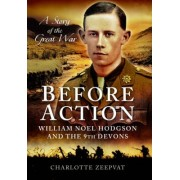 Before Action - William Noel Hodgson and the 9th Devons, a Story of the Great War by Charlotte Zeepvat