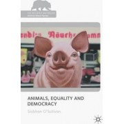 Animals, Equality and Democracy by Siobhan O'sullivan