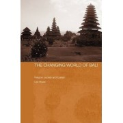 The Changing World of Bali by Leo Howe