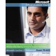 Supporting and Troubleshooting Applications on a Windows Vista Client for Enterprise Support Technicians by Microsoft Official Academic Course