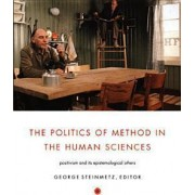 The Politics of Method in the Human Sciences by George Steinmetz