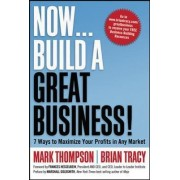 Now, Build a Great Business! by Mark Thompson