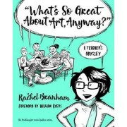 What's So Great About Art, Anyway? by Rachel Branham
