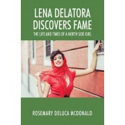 Lena Delatora Discovers Fame: The Life and Times of a North Side Girl