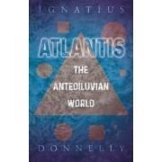 Atlantis - The Antediluvian World by Ignatius Donnelly