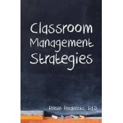 Classroom Management Strategies by Ed D Robin Fredericks