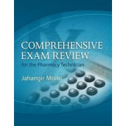 Comprehensive Exam Review for the Pharmacy Technician by Professor Eastern Florida State College Jahangir Moini