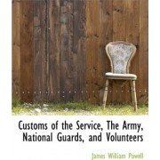 Customs of the Service, the Army, National Guards, and Volunteers by James William Powell