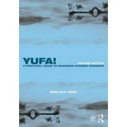 Yufa! A Practical Guide to Mandarin Chinese Grammar by Wen-Hua Teng