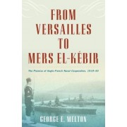 From Versailles to Mers El-Kebir by George E. Melton