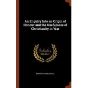 An Enquiry Into an Origin of Honour and the Usefulness of Christianity in War