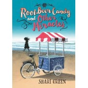 Root Beer Candy and Other Miracles by Shari Green