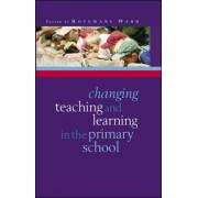Changing Teaching and Learning in the Primary School by Rosemary Webb