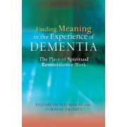Finding Meaning in the Experience of Dementia by Elizabeth MacKinlay