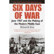 Six Days of War June 1967 and the Making of the Modern Middle East by Michael B. Oren
