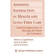 Assessing Satisfaction in Health and Long-Term Care by Robert Applebaum MSW PhD