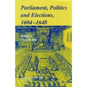Parliaments, Politics and Elections, 1604-1648 by Chris R. Kyle