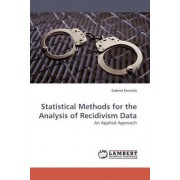 Statistical Methods for the Analysis of Recidivism Data by Gabriel Escarela