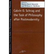 Calvin O. Schrag and the Task of Philosophy After Postmodernity by Martin Beck Matustik