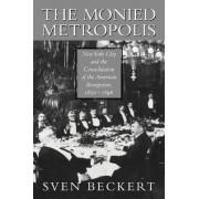 The Monied Metropolis by Sven Beckert