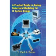 A Practical Guide to Analog Behavioral Modeling for IC System Design by Paul A. Duran