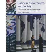 Business, Government, and Society: The Global Political Economy by Arthur Goldsmith