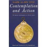 Contemplation and Action by Muhammad ibn Muhammad Nasir al-Din al-Tusi