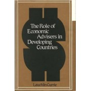 The Role of Economic Advisers in Developing Countries by Lauchlin Currie