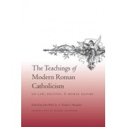 The Teachings of Modern Roman Catholicism on Law, Politics, and Human Nature by Jr. John Witte