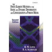 The Finite Element Method in the Static and Dynamic Deformation and Consolidation of Porous Media by Roland W. Lewis