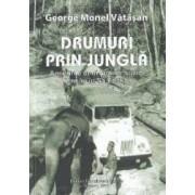 Drumuri prin jungla - George Monel Vatasan