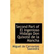 Second Part of El Ingenioso Hidalgo Don Quixote de La Mancha by Miguel de Cervantes Saavedra