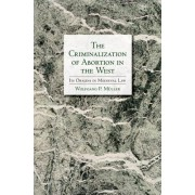 The Criminalization of Abortion in the West: Its Origins in Medieval Law