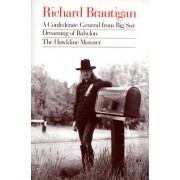 A Confederate General from Big Sur / Dreaming of Babylon / the Hawkline Monster by Richard Brautigan